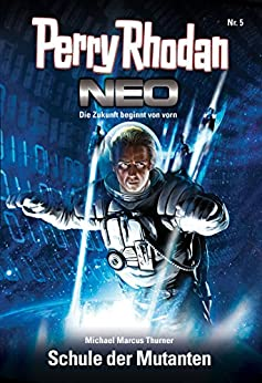 Perry Rhodan Neo 5: Schule der Mutanten: Staffel: Vision Terrania 5 von 8 par [Thurner, Michael Marcus]