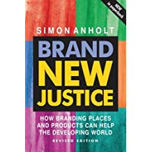 Brand New Justice: How Branding Places and Products Can Help the Developing World, Revised Edition by Simon Anholt (2005-01-13)