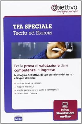 TFA speciale. Teoria ed esercizi per la prova di valutazione delle competenze in ingresso