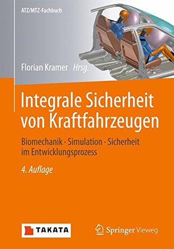 Integrale Sicherheit von Kraftfahrzeugen: Biomechanik - Simulation  - Sicherheit im Entwicklungsprozess (ATZ/MTZ-Fachbuch)