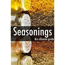 Seasonings - The Ultimate Recipe Guide (English Edition)
