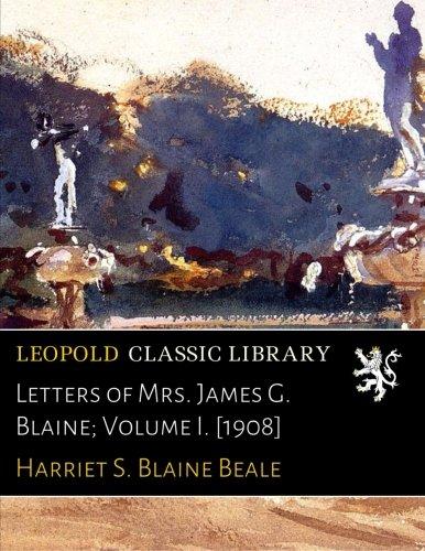 Letters of Mrs. James G. Blaine; Volume I. [1908]