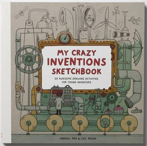 My Crazy Inventions Sketchbook: 50 Awesome Drawing Activities For Young Inventors