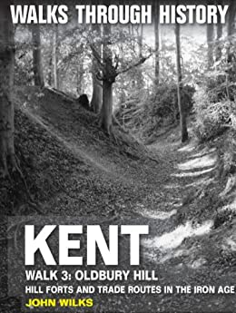 Walks Through History: Kent. Walk 3. Oldbury Hill. Hill forts and trade routes in the Iron Age by [Wilks, John]