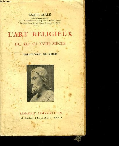 L ART RELIGIEUX DU XII AU XVIII SIECLE. EXTRAITS CHOISIS PAR L AUTEUR. par MALE EMILE.