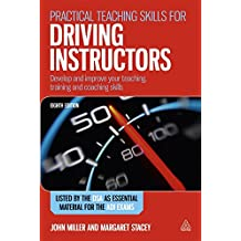 Practical Teaching Skills for Driving Instructors: Develop and Improve Your Teaching, Training and Coaching Skills