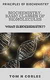 Biochemistry. Basic classes of biomolecules: What is biochemistry? (Principles of biochemistry)