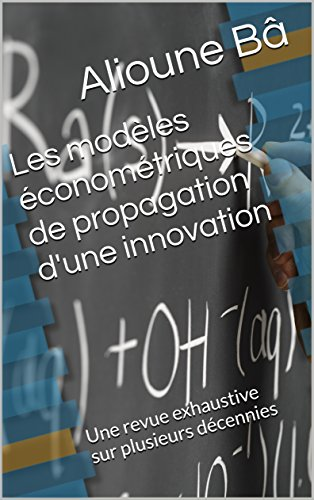 Les Modles Economtriques de Propagation d'une Innovation: Une revue exhaustive sur plusieurs dcennies