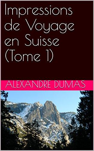Descargar Libro Impressions de Voyage  en Suisse (Tome 1) de Alexandre Dumas