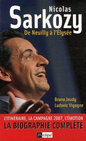 Nicolas Sarkozy : De Neuilly à l'Elysée par Bruno Jeudy, Ludovic Vigogne