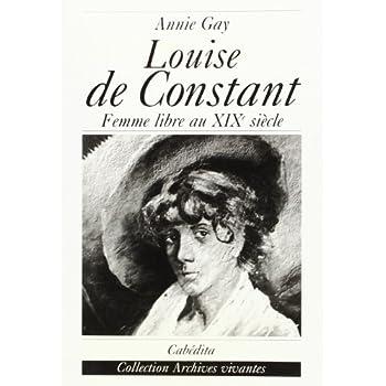 Louise de Constant. Comtoise et femme libre du XIXe siècle