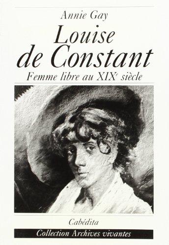 Louise de Constant. Comtoise et femme libre du XIX...