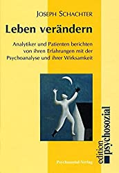 Leben verändern. Analytiker und Patienten berichten von ihren Erfahrungen mit der Psychoanalyse und ihrer Wirksamkeit