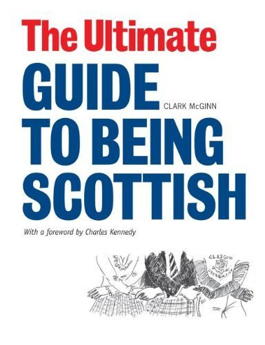 The Ultimate Guide to Being Scottish: Put Your First Foot Forward 2nd edition by McGinn, Clark (2014) Paperback