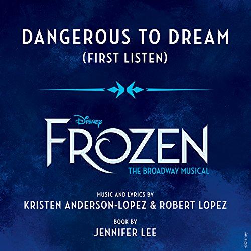 "Dangerous to Dream (From \""Frozen: The Broadway Musical\"" / First Listen)"