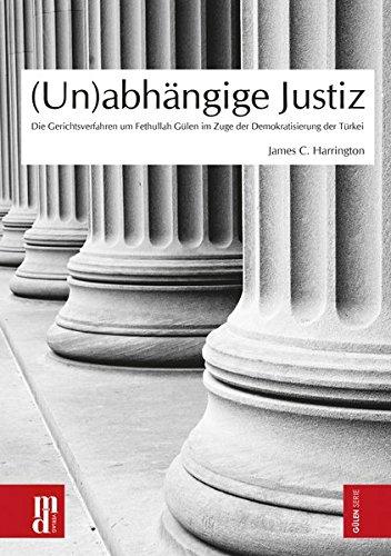 (Un)abhängige Justiz: Die Gerichtsverfahren um Fethullah Gülen im Zuge der Demokratisierung der Türkei (Gülen Reihe)