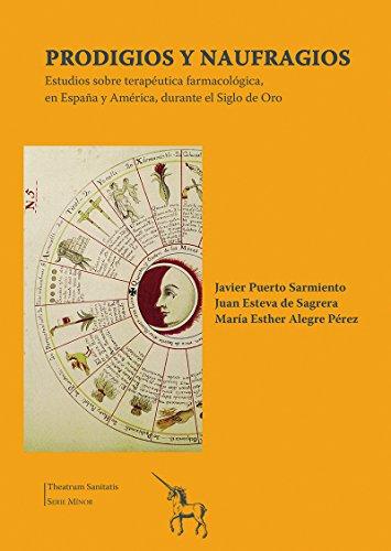 Prodigios y Naufragios. Estudios sobre terapéutica farmacológica, en España y América, durante el Siglo de Oro por Javier Puerto