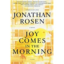 Joy Comes in the Morning: A Novel by Jonathan Rosen (2005-08-01)