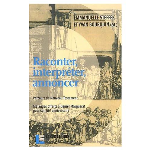 Raconter, interpreter, annoncer : Parcours du Nouveau Testament, Mélanges offerts à Daniel Marguerat pour son 60e anniversaire