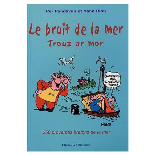Le bruit de la mer ; Trouz ar mor : 250 Proverbes bretons de la mer