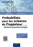 Probabilités pour les sciences de l'ingénieur - Cours et exercices corrigés...