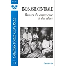 CAHIER D'ASIE CENTRALE N°1-2 : INDE-ASIE CENTRALE. Routes du commerce et des idées