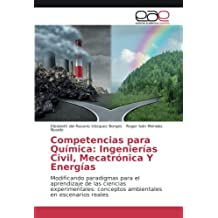 Competencias para Química: Ingenierías Civil, Mecatrónica Y Energías: Modificando paradigmas para el aprendizaje de las ciencias experimentales: conceptos ambientales en escenarios reales