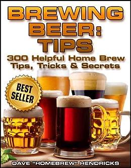 Brewing Beer: Tips (300 Helpful Homebrew Tips, Tricks & Secrets) by [Hendricks, Homebrew]