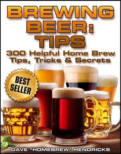 Brewing Beer: Tips (300 Helpful Homebrew Tips, Tricks & Secrets) (English Edition)