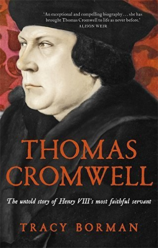 Thomas Cromwell: The untold story of Henry VIII's most faithful servant by Tracy Borman (2014-09-11)