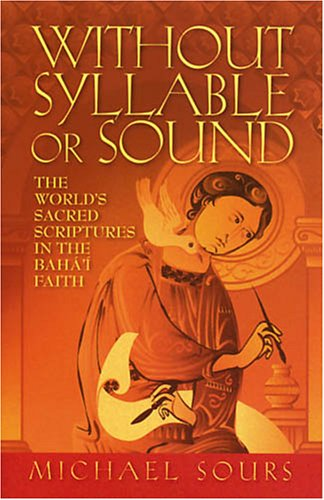 Without Syllable or Sound: The World's Sacred Scriptures in the Baha'i Faith