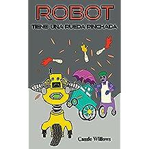 Robot tiene una Rueda Pinchada: Brumm, Bip, Chirrido (Amigos Robots nº 5)