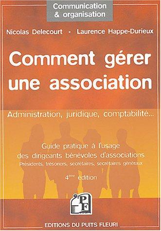 Comment gérer une association : Guide à l'usage des dirigeants bénévoles d'associations