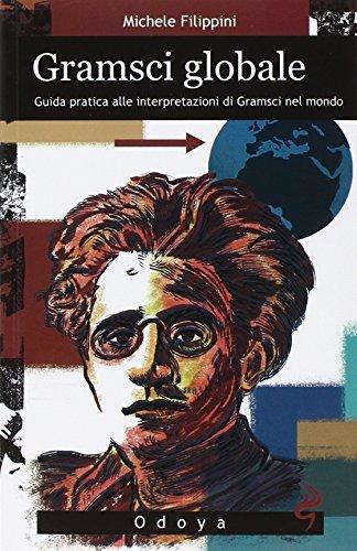 Gramsci globale. Guida pratica alle interpretazioni di Gramsci nel mondo (Odoya cult) por Michele Filippini