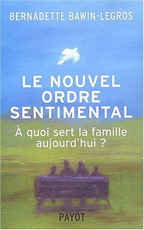 Le Nouvel Ordre sentimental : À quoi sert la famille aujourd'hui ?