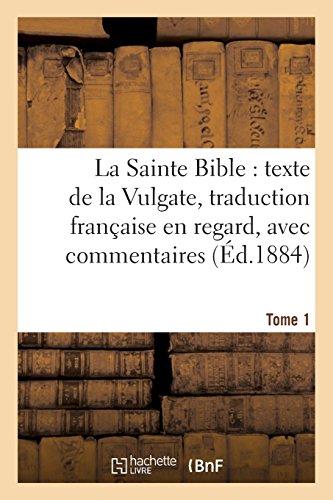 La Sainte Bible : texte de la Vulgate, traduction française en regard, avec commentaires Tome 1 par Antoine Bayle