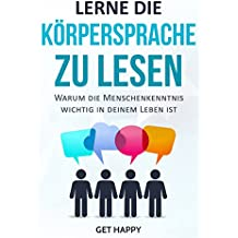 Lerne die Körpersprache zu lesen: Warum die Menschenkenntnis wichtig in deinem Leben ist (nonverbale Kommunikation, Mimik, Gestik, Körpersprache meistern 1)