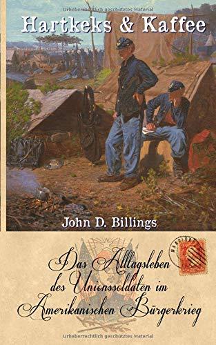 Hartkeks & Kaffee: Das Alltagsleben des Unionssoldaten im Amerikanischen Bürgerkrieg (Zeitzeugen des Sezessionskrieges 8, Band 8)