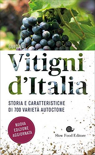 Guida ai vitigni d'Italia. Storia e caratteristiche di 700 varietà autoctone (Guide)