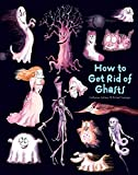 How to Get Rid of Ghosts (How to Banish Fears)