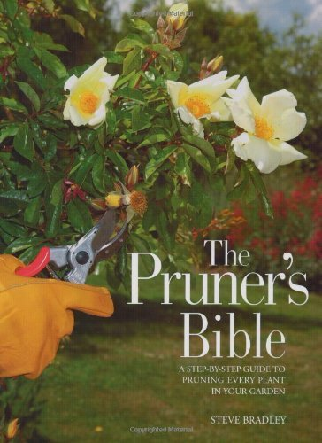 The Pruner's Bible: A Step-by-Step Guide to Pruning Every Plant in Your Garden by Steve Bradley (2005-04-02) - 4 Pruner