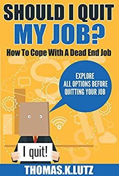Should I Quit My Job?: How to Cope with a Dead End Job, Explore All Options Before Quitting Your Job (money management) by [Lutz, Thomas.K.]