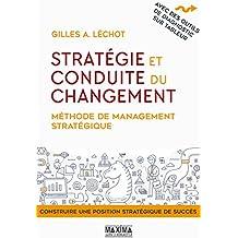 Stratégie et conduite du changement: Méthode de management stratégique