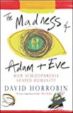 The Madness of Adam and Eve: How Schizophrenia Shaped Humanity - David Horrobin