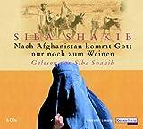 Nach Afghanistan kommt Gott nur noch zum Weinen, 4 Audio-CDs - Siba Shakib