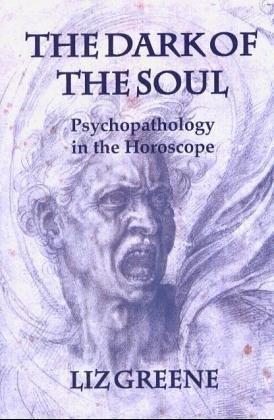 Dark of the Soul: Psychopathology in the Horoscope by Liz Greene (2003-08-03)