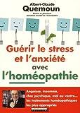 Guérir le stress et l'anxiété avec l'homéopathie - Angoisse, insomnie, choc psychique, mal au ventre... les traitements homéopathiques les plus appropriés