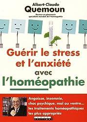 Guérir le stress et l'anxiété avec l'homéopathie : Angoisse, insomnie, choc psychique, mal au ventre... les traitements homéopathiques les plus appropriés