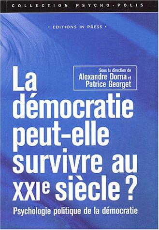 La démocratie peut-elle survivre au XXIe siècle? : Psychologie politique de la démocratie par Alexandre Dorna