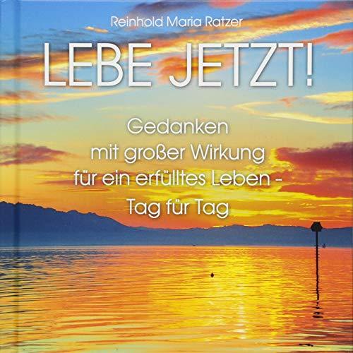 Lebe jetzt!: Lebensfreude-Geschenkbuch zur Achtsamkeit mit tollen Bildern und klugen Sprüchen.